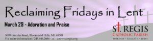 Re-Claiming Fridays of Lent: Adoration and Praise @ St. Regis Parish