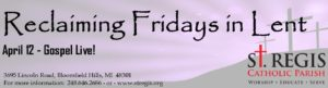 Re-Claiming Fridays of Lent: Gospel Live! @ St. Regis Parish