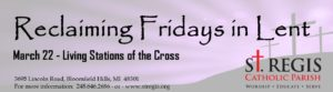 Re-Claiming Fridays of Lent: Living Stations of the Cross @ St. Regis Parish