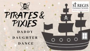 Pirates and Pixies Daddy Daughter Dance @ St. Regis Catholic School Gym